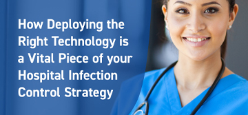 How Deploying the Right Technology is a Vital Piece of your Hospital Infection Control Strategy